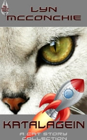 Katalagein: A Collection of Cat F&SF short stories ebook by Lyn McConchie
