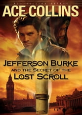 Jefferson Burke and the Secret of the Lost Scroll ebook by Ace Collins