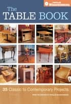 The Table Book: 35 Classic to Contemporary Projects ebook by Editors of Popular Woodworking