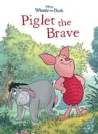 Winnie the Pooh: Piglet the Brave ebook by Disney Book Group