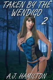 Taken By The Wendigo 2 ebook by A.J. Hamilton