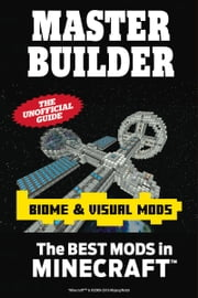 Master Builder Biome & Visual Mods - The Best Mods in Minecraft®™ ebook by Triumph Books