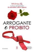 Arrogante e proibito eBook by Whitney G.