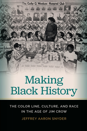 Making Black History - The Color Line, Culture, and Race in the Age of Jim Crow ebook by Jeffrey Snyder