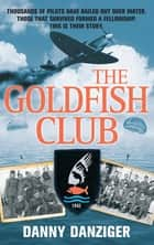 The Goldfish Club ebook by Danny Danziger