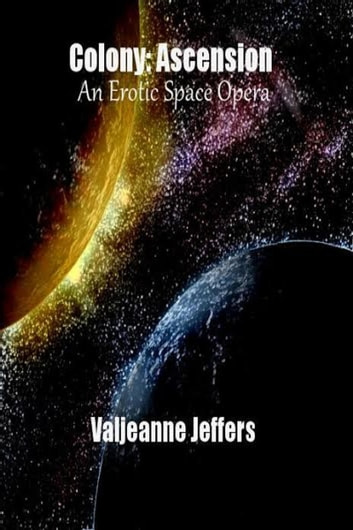 Colony Ascension: An Erotic Space Opera ebook by Valjeanne Jeffers