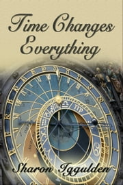 Time Changes Everything ebook by Sharon Iggulden