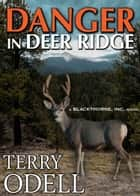 Danger in Deer Ridge - A Blackthorne, Inc. Novel ebook by Terry Odell