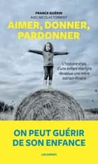 Aimer, donner, pardonner ebook by France Guérin