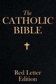 Catholic Bible - Red Letter Edition ebook by Catholic Church