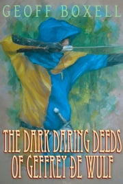 The Dark Daring Deeds of Geffrey ðe Wulf ebook by Geoff Boxell