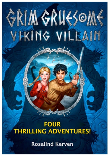 Grim Gruesome Viking Villain: Four thrilling adventures - The complete highly acclaimed series ebook by Rosalind Kerven