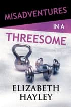 Misadventures in a Threesome ebook by Elizabeth Hayley