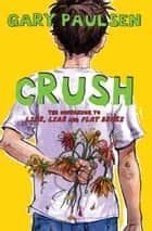 Crush - The Theory, Practice and Destructive Properties of Love 電子書籍 by Gary Paulsen