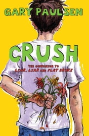 Crush - The Theory, Practice and Destructive Properties of Love ebook by Gary Paulsen