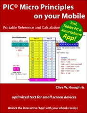 PIC® Micro Principles On Your Mobile ebook by Clive W. Humphris