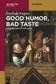 Good Humor, Bad Taste - A Sociology of the Joke ebook by Giselinde Kuipers