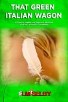 That Green Italian Wagon ebook by LM SELBY
