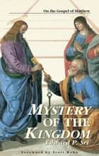 Mystery of the Kingdom: On the Gospel of Matthew ebook by Edward P. Sri