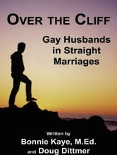 Over the Cliff: Gay Husbands in Straight Marriages ebook by Bonnie Kaye,Doug Dittmer