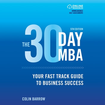 30 Day MBA, The - Your Fast Track Guide to Business Success audiobook by Colin Barrow