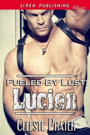 Fueled by Lust: Lucien ebook by Celeste Prater