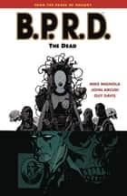 B.P.R.D. Volume 4: The Dead ebook by Mike Mignola, Various
