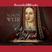 Elizabeth of York - A Tudor Queen and Her World audiobook by Alison Weir