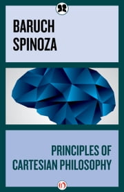 Principles of Cartesian Philosophy ebook by Baruch Spinoza