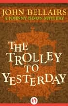 The Trolley to Yesterday ebook by John Bellairs