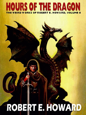 Hours of the Dragon: The Weird Works of Robert E. Howard, Vol. 8 ebook by Robert E. Howard