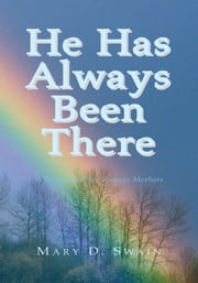 He Has Always Been There ebook by Mary D. Swain