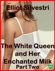 The White Queen and Her Enchanted Milk Part Two ebook by Elliot Silvestri