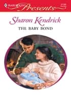 The Baby Bond ebook by Sharon Kendrick