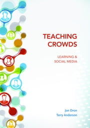 Teaching Crowds - Learning and Social Media ebook by Jon Dron,Terry Anderson