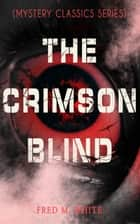 THE CRIMSON BLIND (Mystery Classics Series) - Crime Thriller ebook by Fred M. White