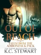 Out of Reach: Tales from the Adirondack Pack - Adirondack Pack, #5 ebook by K.C. Stewart