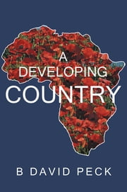 A Developing Country ebook by B David Peck
