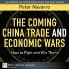 The Coming China Trade and Economic Wars ebook by Peter Navarro