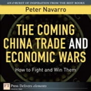 The Coming China Trade and Economic Wars - How to Fight and Win Them ebook by Peter Navarro