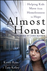 Almost Home - Helping Kids Move from Homelessness to Hope ebook by Kevin Ryan, Tina Kelley