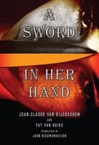 Sword in Her Hand, A ebook by Jean-Claude van Rijckeghem,Pat van Beirs