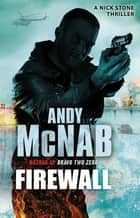 Firewall - (Nick Stone Book 3) ebook by Andy McNab