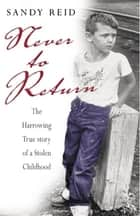 Never to Return - The Harrowing Story of a Stolen Childhood ebook by
