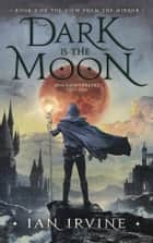 Dark is the Moon - A Tale of the Three Worlds ebook by Ian Irvine