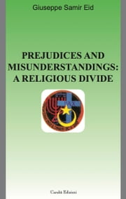 PREJUDICES AND MISUNDERSTANDINGS: A RELIGIOUS DIVIDE ebook by Giuseppe Samir Eid