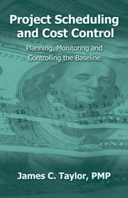 Project Scheduling and Cost Control - Planning, Monitoring and Controlling the Baseline ebook by Jim Taylor
