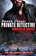 Santa Claus: Private Detective ebook by Rebecca M. Senese