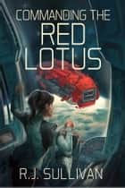 Commanding the Red Lotus ebook by R.J. Sullivan