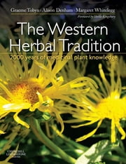 The Western Herbal Tradition - 2000 years of medicinal plant knowledge ebook by Graeme Tobyn,Alison Denham,Margaret Whitelegg,Marije Rowling